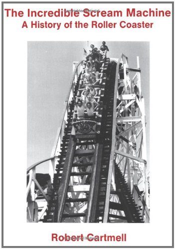 The Incredible Scream Machine: History of the Roller Coaster
