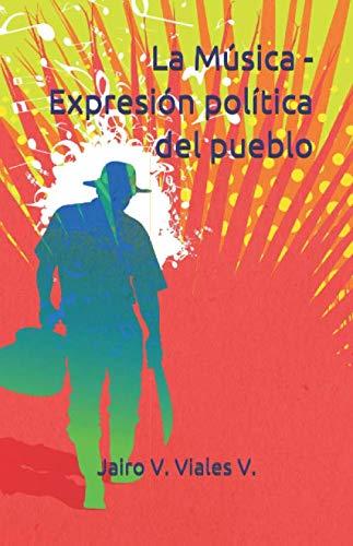 La Música - Expresión política del pueblo por Viales V., Jairo V.,Bustamante Quesada, Andrés,Julio César Barbosa