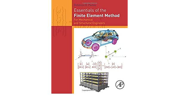 Essentials of the Finite Element Method: For Mechanical and