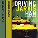 Driving Jarvis Ham Audiobook by Jim Bob Narrated by Jim Bob