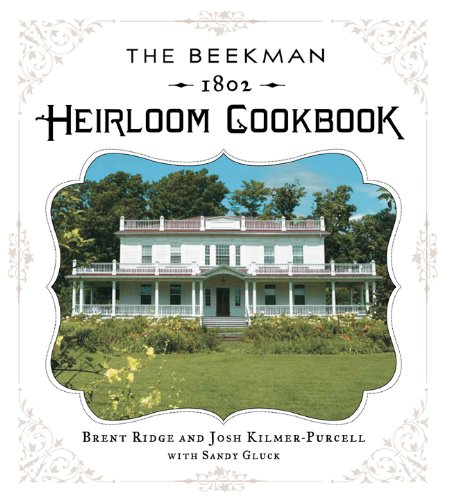 The Beekman 1802 Heirloom Cookbook: Heirloom fruits and vegetables, and more than 100 heritage recipes to inspire every generation by Dr. Brent Ridge, Sandy Gluck, Josh Kilmer-Purcell