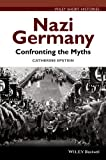 Nazi Germany: Confronting the Myths (Wiley Short Histories)