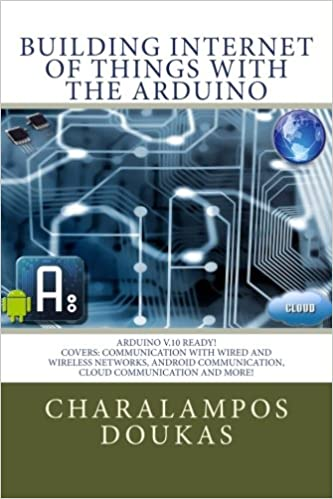 Building Internet of Things with the Arduino: Charalampos