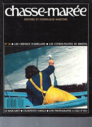 Chasse-Marée (Histoire et Ethnologie Maritime) / N°34: Les chevaux d'Ameland -Les cotres-pilotes de Bristol.