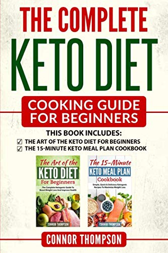 The Complete Keto Diet Cooking Guide For Beginners: Includes The Art of the Keto Diet for Beginners & The 15-Minute Keto Meal Plan Cookbook by Connor Thompson