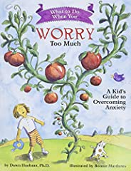 What to Do When You Worry Too Much: A Kid's Guide to Overcoming Anx