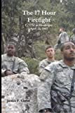 The 17 Hour Firefight: C Company/1/32 at Shudergay, April 2007 (Afghanistan War Series)
