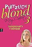 Plötzlich blond - Superbeauty in Gefahr: Band 3