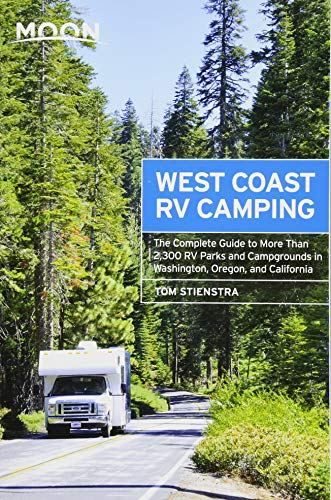 Moon West Coast RV Camping: The Complete Guide to More Than 2,300 RV Parks and Campgrounds in Washington, Oregon, and California (Moon Outdoors) (The Best Camping In California)