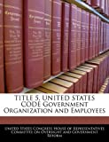 Title 5, United States Code Government Organization and Employees, , 1240570635
