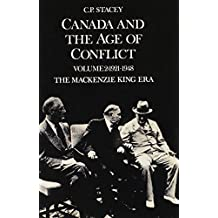 Canada and the Age of Conflict: Volume 2: 1921-1948, The Mackenzie King Era by C.P. Stacey (1981-07-01)
