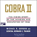 Cobra II: The Inside Story of the Invasion and Occupation of Iraq Audiobook by Michael R. Gordon, Bernard E. Trainor Narrated by Craig Wasson