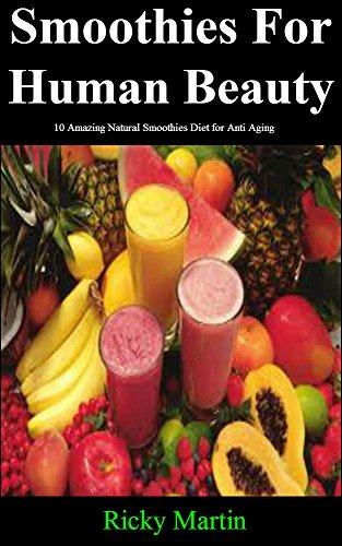 51wcxE0yEIL - Diet: Smoothies For Human Beauty: 10 Amazing Natural Smoothies Diet for Anti Aging (Anti Aging Diet,Diet) (Diet For Beauty)