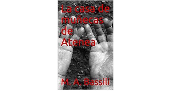 La casa de muñecas de Atenea eBook: M. A. Bassili: Amazon.es ...