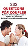 232 Questions for Couples: Romantic Relationship Conversation Starters for Connecting, Building Trust, and Emotional Intimacy