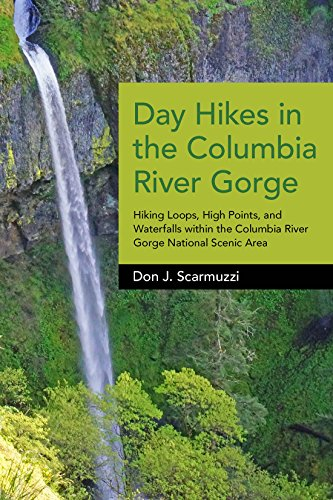 Day Hikes in the Columbia River Gorge: Hiking Loops, High Points, and Waterfalls within the Columbia River Gorge National Scenic Area (Hiking In The Columbia Gorge)