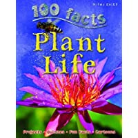 100 Facts Plant Life: Discover the Spectacular World of Plants and How They Surviv