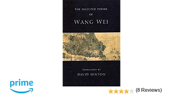 The Selected Poems of Wang Wei: Wang Wei, David Hinton: 9780811216180: Amazon.com: Books