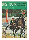 Big Bum; the Story of Bret Hanover, Donald P Evans, 049807370X
