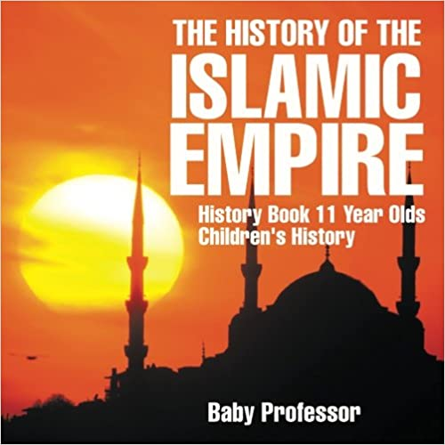 The History of the Islamic Empire - History Book 11 Year Olds ; Children's History