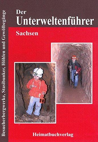 Der Unterweltenführer, Sachsen: Besucherbergwerke, Stasibunker, Höhlen und Gewölbegänge