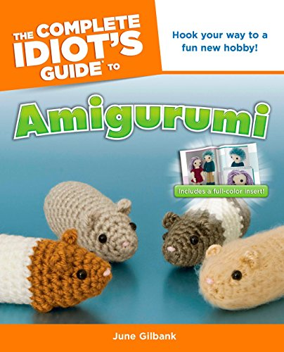 The Complete Idiot's Guide to Amigurumi: Hook Your Way to a Fun New Hobby!