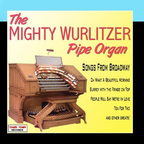 The Mighty Wurlitzer Pipe Organ - Songs From Broadway
