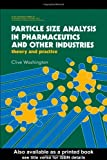 Particle Size Analysis in Pharmaceutics and Other Industries : Theory and Practice, Washington, Clive, 0136516130