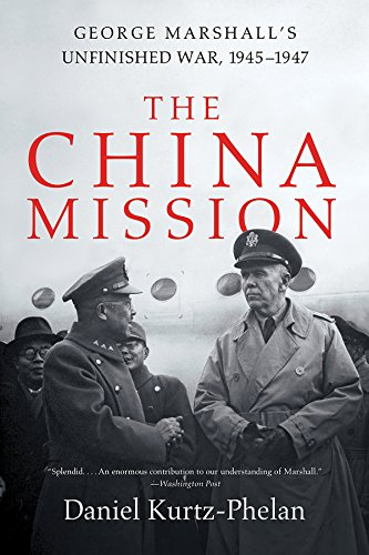 Book cover from The China Mission: George Marshalls Unfinished War, 1945-1947 by Daniel Kurtz-Phelan