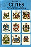 A Guide to Cities of South Africa: Johannesburg, Pretoria, Cape Town, Durban, Port Elizabeth, East London, Pietermaritzburg, Bloemfontein, Kimberley: For the Discerning Visitor to South Africa (Paperback 1966 Printing, First Edition, BBG66100ENG)