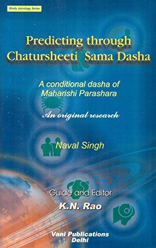 Predicting through Chatursheeti Sama Dasha: A Conditional dasha of Maharishi Parashara: An original research: Hindu Astrology Series