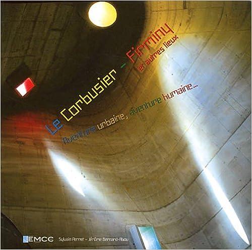 Lire un Le Corbusier - Firminy et autres lieux : Aventure urbaine, aventure humaine... pdf epub
