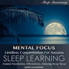 Mental Focus, Limitless Concentration for Success: Sleep Learning: Guided Meditation, Affirmations, Relaxing Deep Sleep Rede von  Jupiter Productions Gesprochen von: Kev Thompson