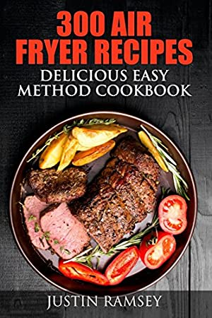 300 Air Fryer Recipes: Delicious Easy Method Cookbook​