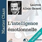 L'intelligence émotionnelle (Master Class)   Livre audio Auteur(s) : Laurent Allain-Bassot Narrateur(s) : Laurent Allain-Bassot