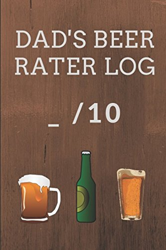 Dad's Beer Rater Log: A Logbook For Dad To Keep Track Of His Favorite Beers