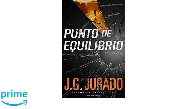 Punto de Equilibrio (Point of Balance Spanish Edition): Una novela (Atria Espanol): J.G. Jurado: 9781501107740: Amazon.com: Books