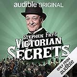 Stephen Fry's Victorian Secrets: An Audible Original