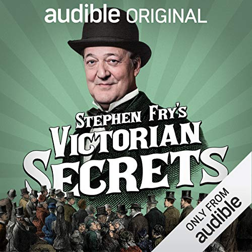 Stephen Fry?s Victorian Secrets: An Audible Original