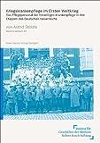 Kriegskrankenpflege Im Ersten Weltkrieg : Das Pflegepersonal der Freiwilligen Krankenpflege in Den Etappen des Deutschen Kaiserreichs, Stolzle, Astrid, 351510481X