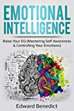 Emotional Intelligence: Raise Your EQ (Mastering Self Awareness & Controlling Your Emotions): Raise Your EQ (Mastering Self Awareness & Controlling Your Emotions)