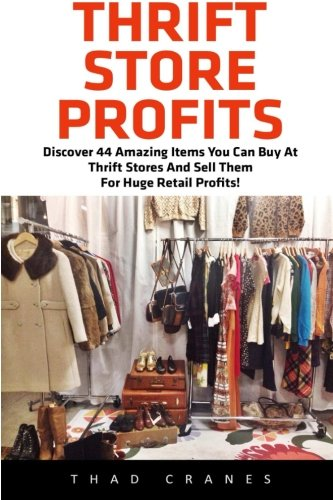 Thrift Store Profits  Discover 44 Amazing Items You Can Buy At Thrift Stores And Sell Them For Huge Retail Profits