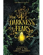 What Darkness Fears: An Anthology