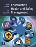 Construction Health and Safety Management, Alan Griffith and Tim Howarth, 0582414423