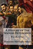 A History of the Spanish Heterodox, Marcelino Menéndez y Pelayo, 1901157989