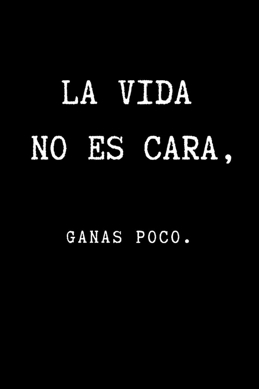 Buy La Vida No es Cara, Ganas Poco.: Inspirational Quote in ...