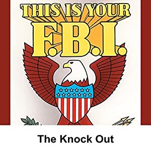 This Is Your FBI: The Knock Out Radio/TV Program