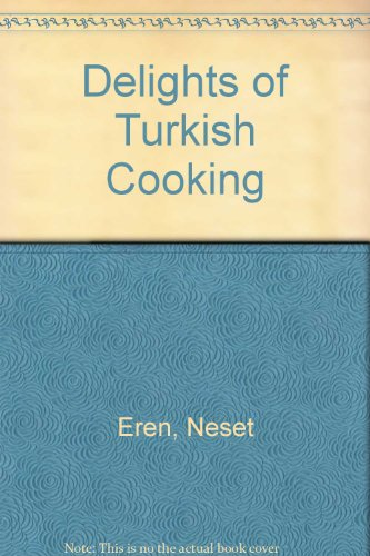 The Delights of Turkish Cooking by Neset Eren