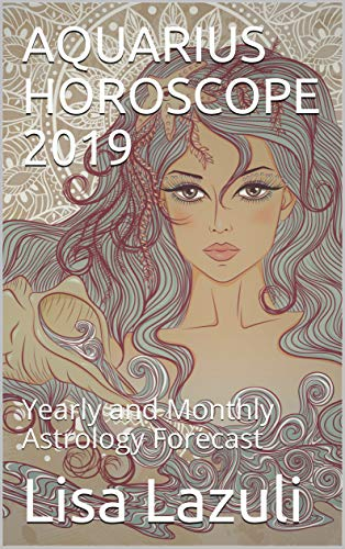 AQUARIUS HOROSCOPE 2019: Yearly and Monthly Astrology