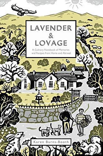 Lavender & Lovage: A Culinary Notebook of Memories & Recipes from Home & Abroad by Karen Burns-Booth